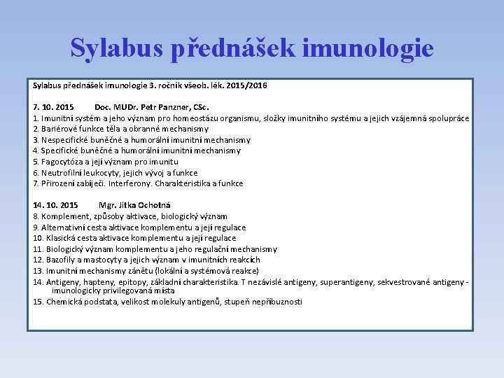 Sylabus přednášek imunologie 3. ročník všeob. lék. 2015/2016 7. 10. 2015 Doc. MUDr. Petr
