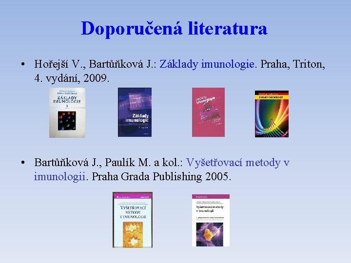 Doporučená literatura • Hořejší V. , Bartůňková J. : Základy imunologie. Praha, Triton, 4.