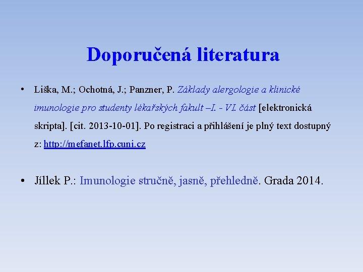 Doporučená literatura • Liška, M. ; Ochotná, J. ; Panzner, P. Základy alergologie a