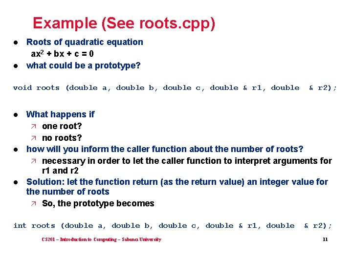 Example (See roots. cpp) l l Roots of quadratic equation ax 2 + bx