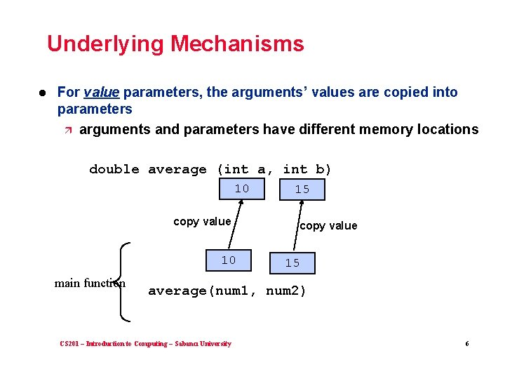 Underlying Mechanisms l For value parameters, the arguments' values are copied into parameters ä