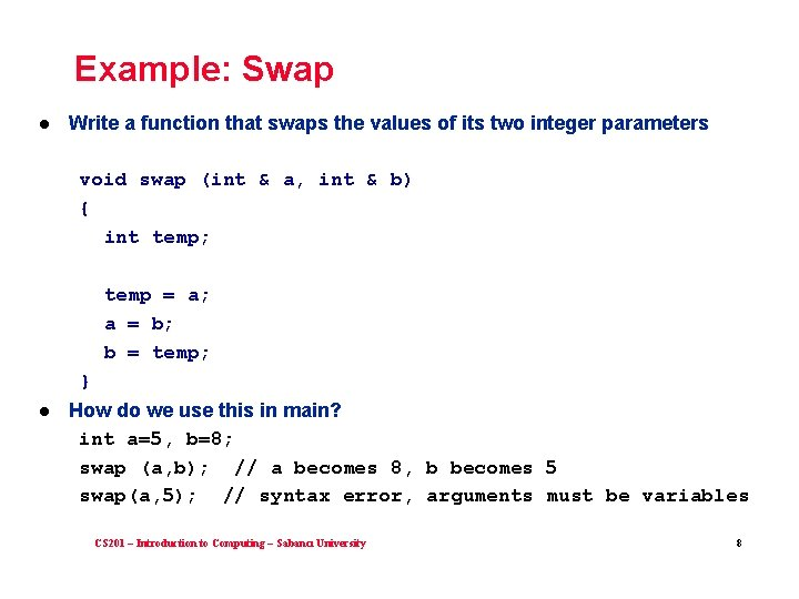 Example: Swap l Write a function that swaps the values of its two integer