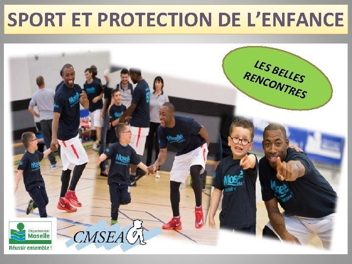 SPORT ET PROTECTION DE L'ENFANCE LES REN BELLES CON TRES