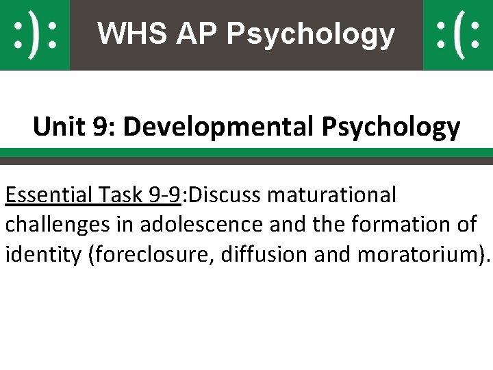 WHS AP Psychology Unit 9: Developmental Psychology Essential Task 9 -9: Discuss maturational challenges