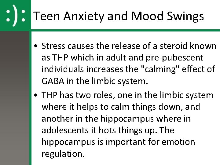 Teen Anxiety and Mood Swings • Stress causes the release of a steroid known