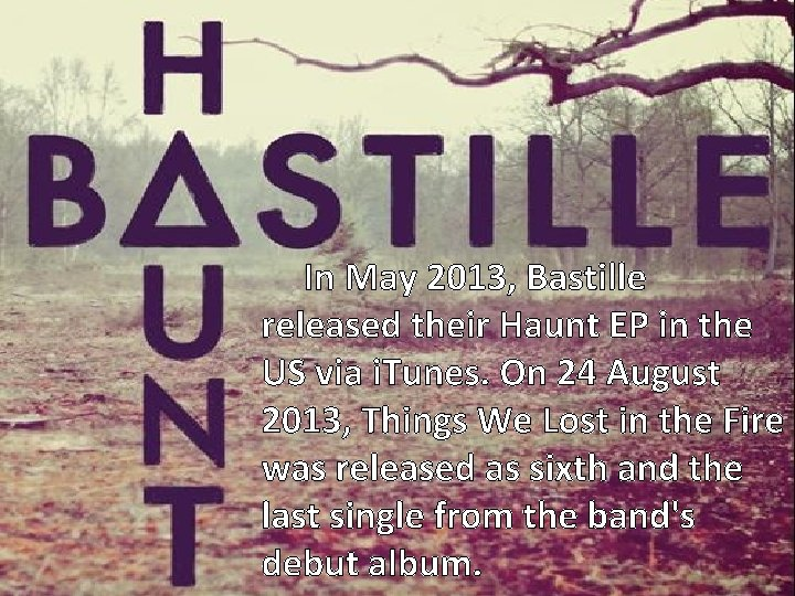 In May 2013, Bastille released their Haunt EP in the US via i. Tunes.