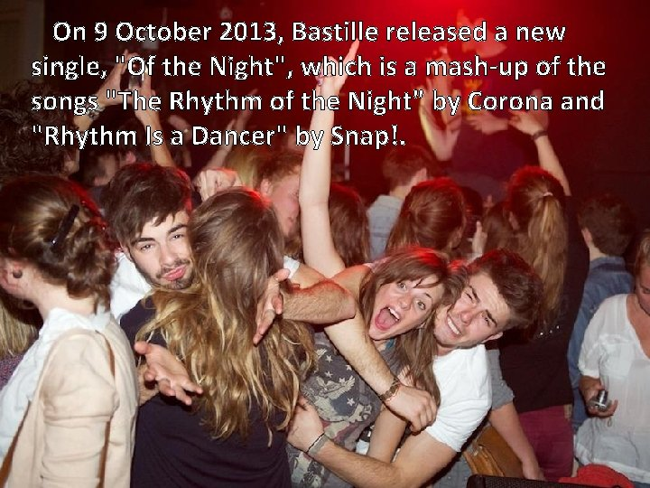 """On 9 October 2013, Bastille released a new single, """"Of the Night"""", which is"""