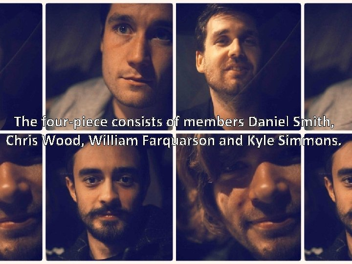The four-piece consists of members Daniel Smith, Chris Wood, William Farquarson and Kyle Simmons.