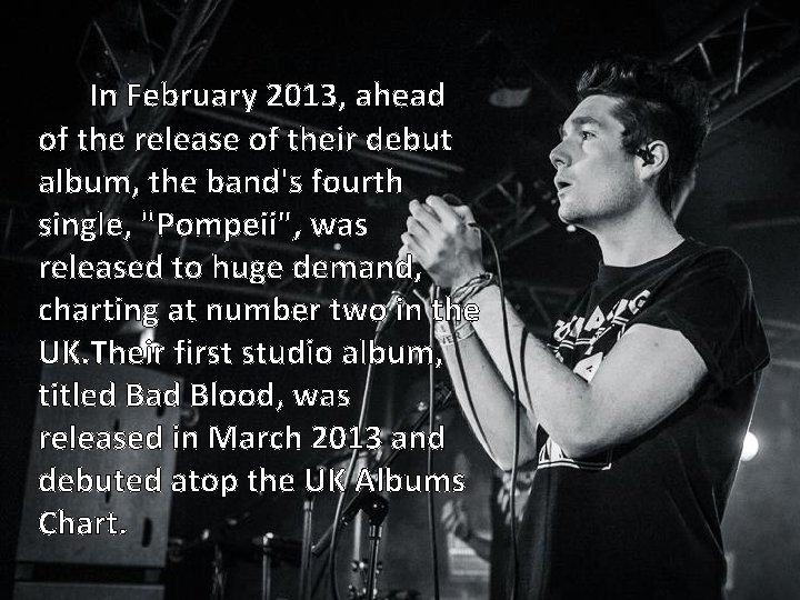 In February 2013, ahead of the release of their debut album, the band's fourth