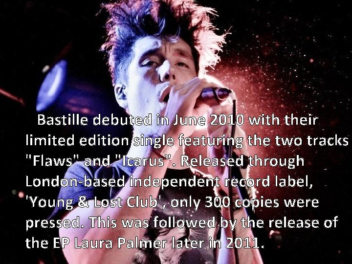 Bastille debuted in June 2010 with their limited edition single featuring the two tracks