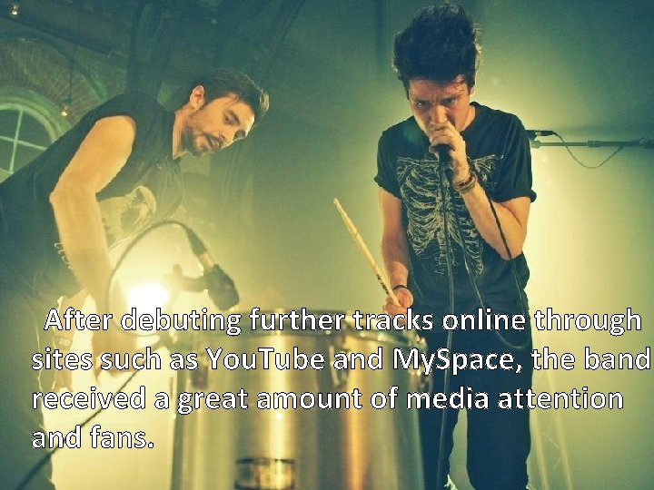 After debuting further tracks online through sites such as You. Tube and My. Space,