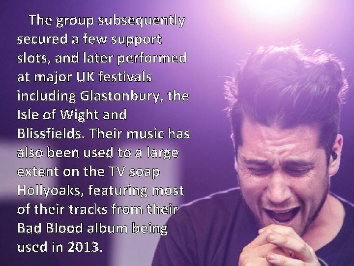 The group subsequently secured a few support slots, and later performed at major UK