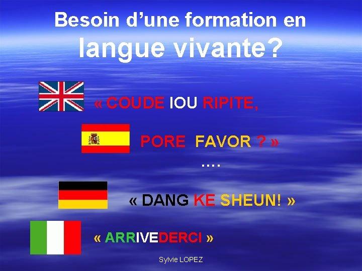 Besoin d'une formation en langue vivante? « COUDE IOU RIPITE, PORE FAVOR ? »