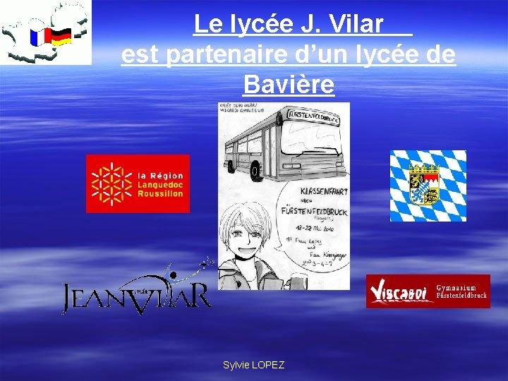 Le lycée J. Vilar est partenaire d'un lycée de Bavière Sylvie LOPEZ