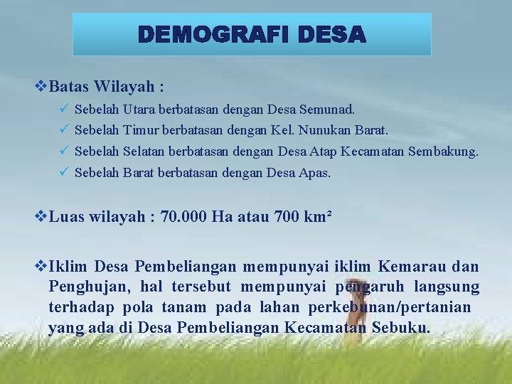 DEMOGRAFI DESA LOGO v. Batas Wilayah : ü ü Sebelah Utara berbatasan dengan Desa