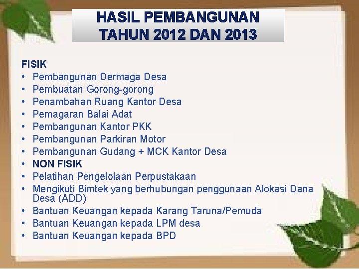 HASIL PEMBANGUNAN TAHUN 2012 DAN 2013 FISIK • Pembangunan Dermaga Desa • Pembuatan Gorong-gorong