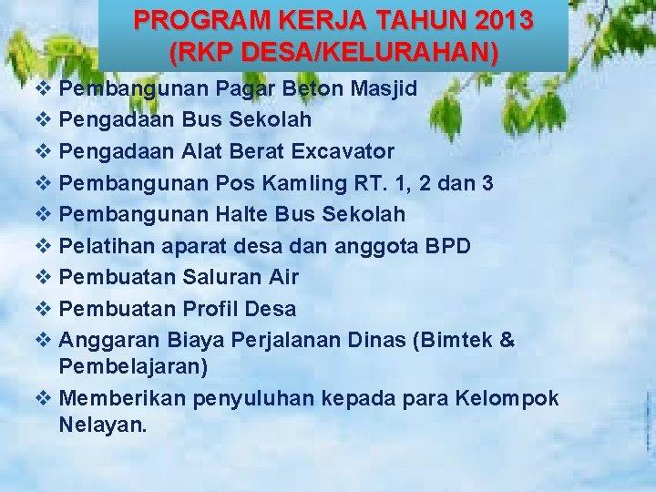 PROGRAM KERJA TAHUN 2013 (RKP DESA/KELURAHAN) v Pembangunan Pagar Beton Masjid v Pengadaan Bus