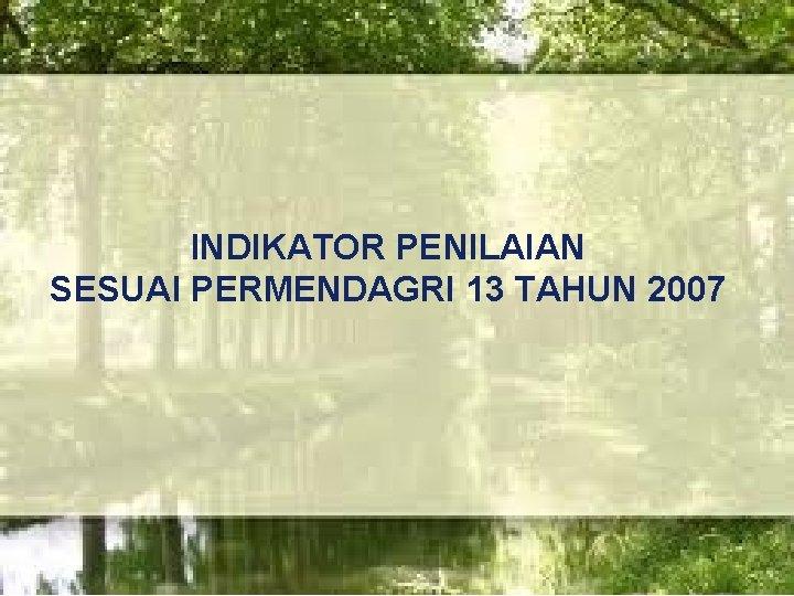 LOGO INDIKATOR PENILAIAN SESUAI PERMENDAGRI 13 TAHUN 2007