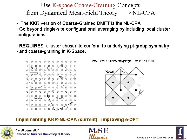 Use K-space Coarse-Graining Concepts from Dynamical Mean-Field Theory ==> NL-CPA • The KKR version