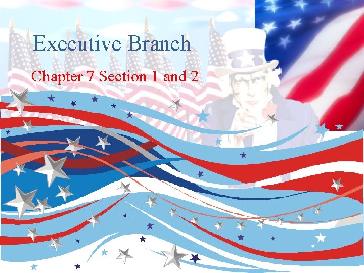 Executive Branch Chapter 7 Section 1 and 2