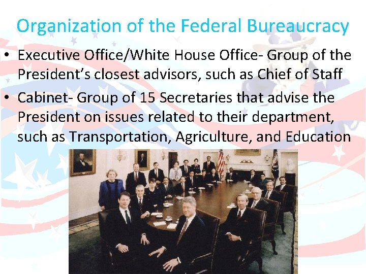 Organization of the Federal Bureaucracy • Executive Office/White House Office- Group of the President's