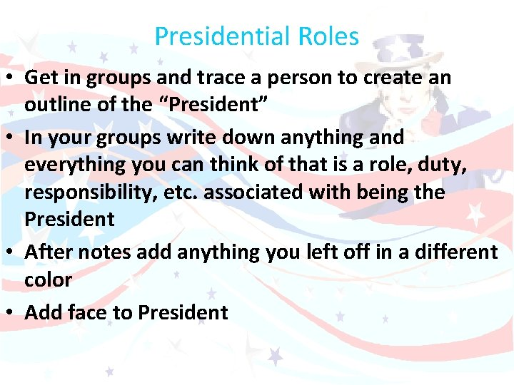 Presidential Roles • Get in groups and trace a person to create an outline