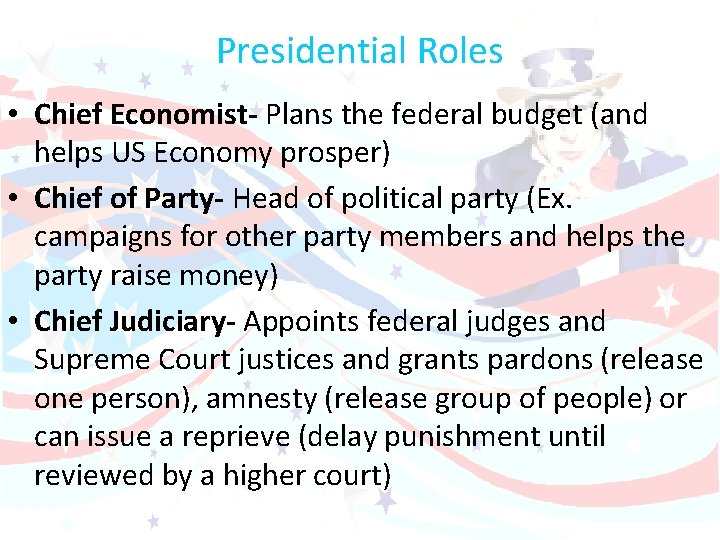 Presidential Roles • Chief Economist- Plans the federal budget (and helps US Economy prosper)