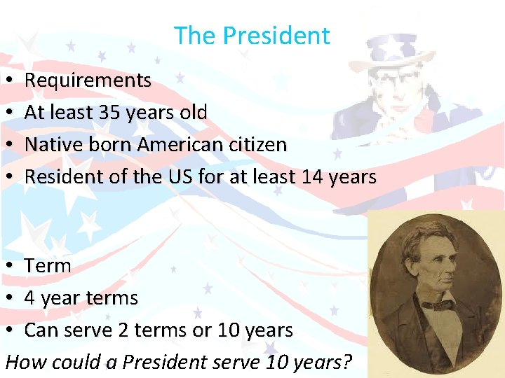 The President • • Requirements At least 35 years old Native born American citizen
