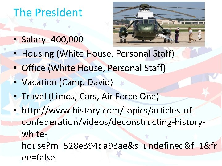 The President • • • Salary- 400, 000 Housing (White House, Personal Staff) Office