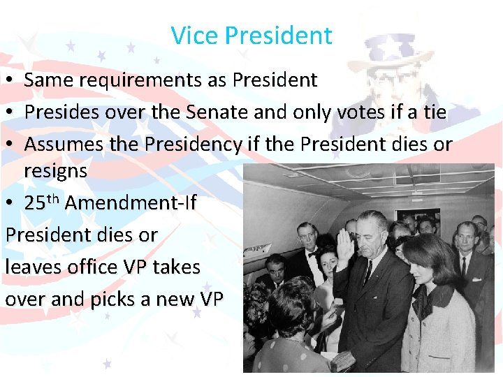 Vice President Same requirements as President Presides over the Senate and only votes if
