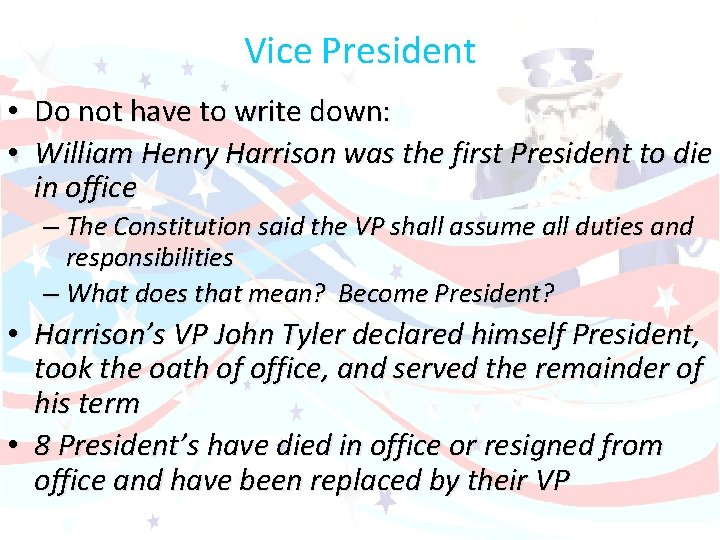 Vice President • Do not have to write down: • William Henry Harrison was