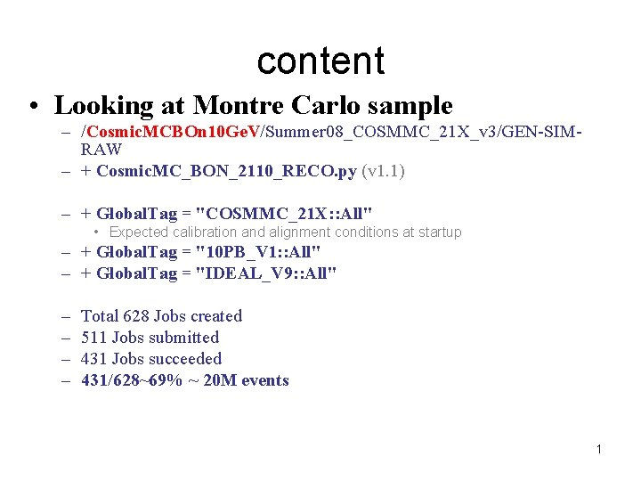 content • Looking at Montre Carlo sample – /Cosmic. MCBOn 10 Ge. V/Summer 08_COSMMC_21