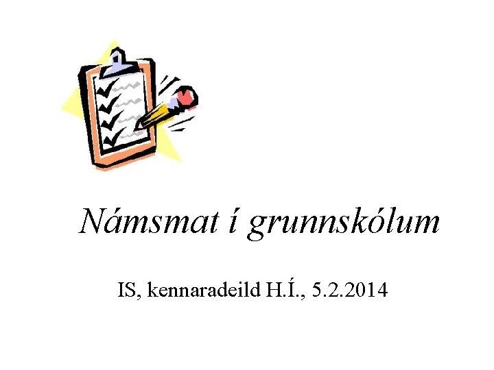 Námsmat í grunnskólum IS, kennaradeild H. Í. , 5. 2. 2014