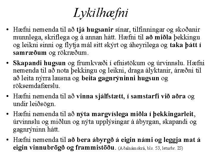 Lykilhæfni • Hæfni nemenda til að tjá hugsanir sínar, tilfinningar og skoðanir munnlega, skriflega