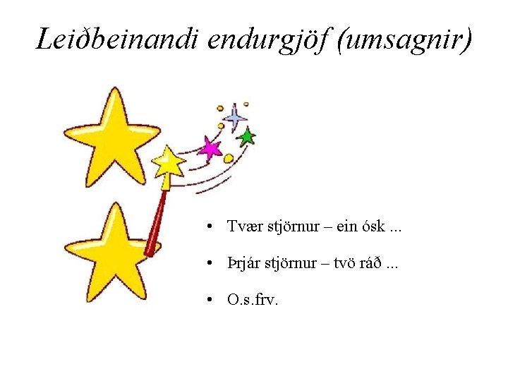 Leiðbeinandi endurgjöf (umsagnir) • Tvær stjörnur – ein ósk. . . • Þrjár stjörnur