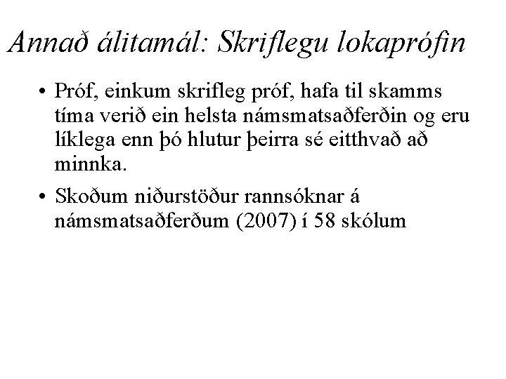 Annað álitamál: Skriflegu lokaprófin • Próf, einkum skrifleg próf, hafa til skamms tíma verið