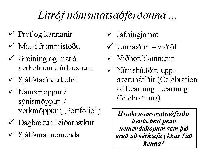 Litróf námsmatsaðferðanna. . . ü Próf og kannanir ü Mat á frammistöðu ü Greining