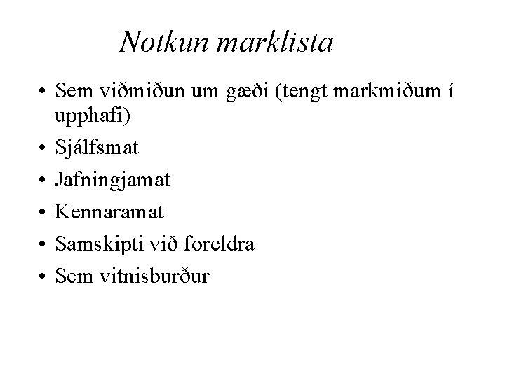 Notkun marklista • Sem viðmiðun um gæði (tengt markmiðum í upphafi) • Sjálfsmat •