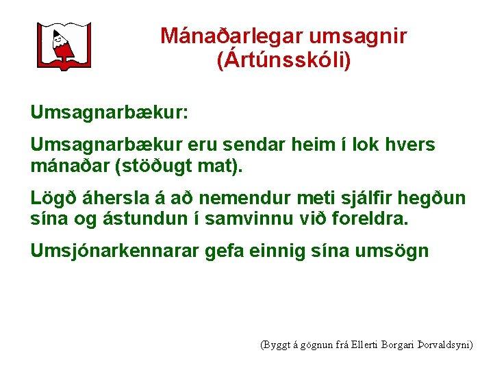 Mánaðarlegar umsagnir (Ártúnsskóli) Umsagnarbækur: Umsagnarbækur eru sendar heim í lok hvers mánaðar (stöðugt mat).