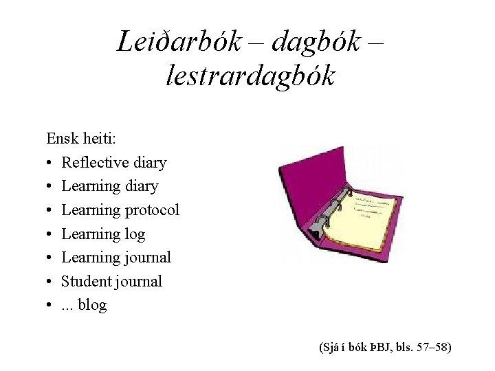 Leiðarbók – dagbók – lestrardagbók Ensk heiti: • Reflective diary • Learning protocol •