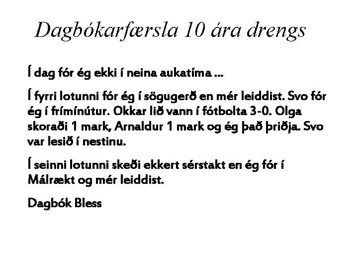 Dagbókarfærsla 10 ára drengs Í dag fór ég ekki í neina aukatíma. . .