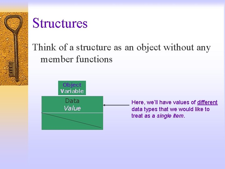 Structures Think of a structure as an object without any member functions Object Variable