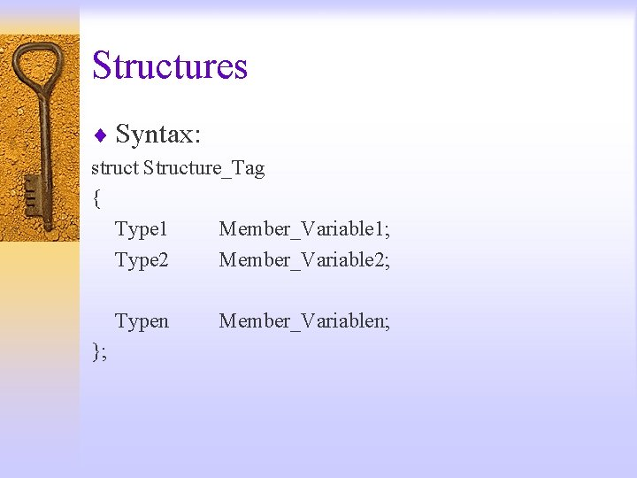 Structures ¨ Syntax: struct Structure_Tag { Type 1 Member_Variable 1; Type 2 Member_Variable 2;