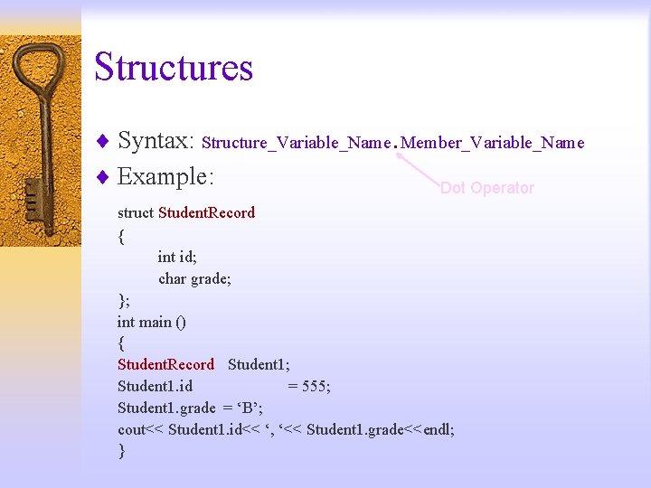 Structures ¨ Syntax: Structure_Variable_Name. Member_Variable_Name ¨ Example: Dot Operator struct Student. Record { int