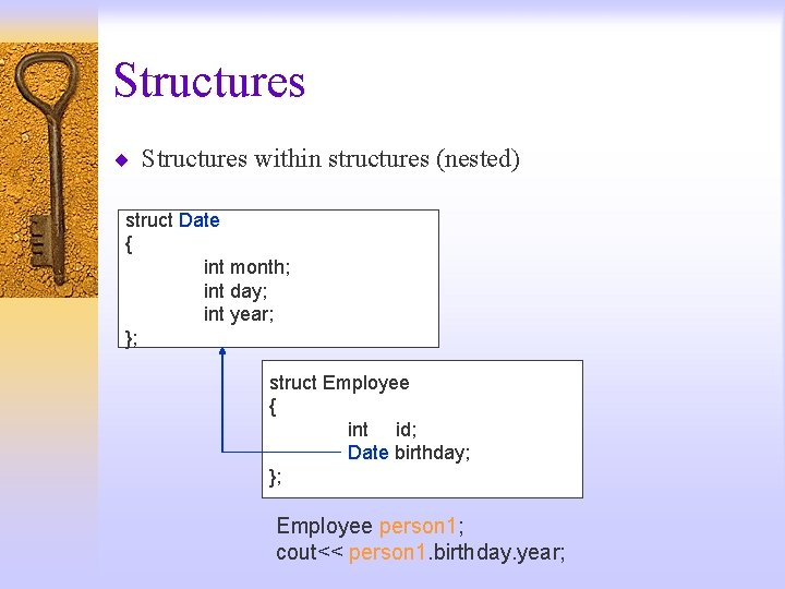 Structures ¨ Structures within structures (nested) struct Date { int month; int day; int