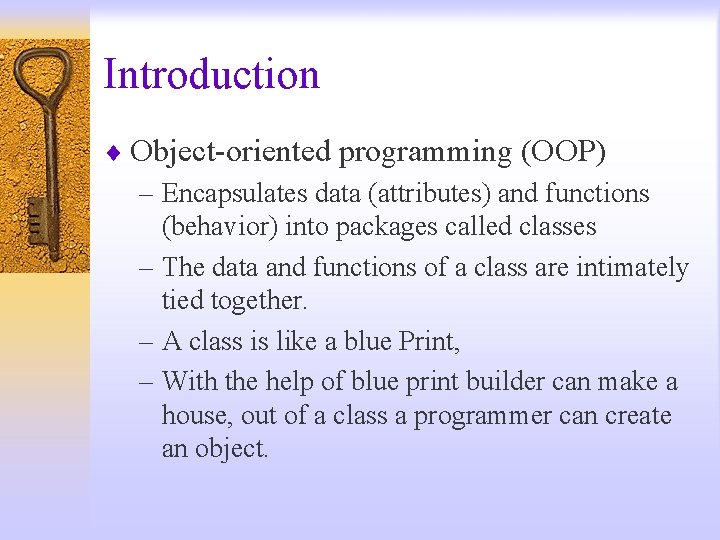 Introduction ¨ Object-oriented programming (OOP) – Encapsulates data (attributes) and functions (behavior) into packages
