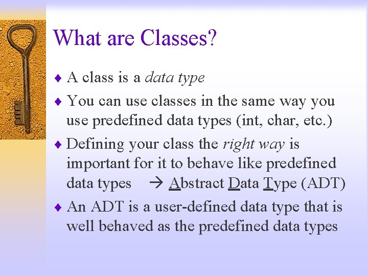What are Classes? ¨ A class is a data type ¨ You can use