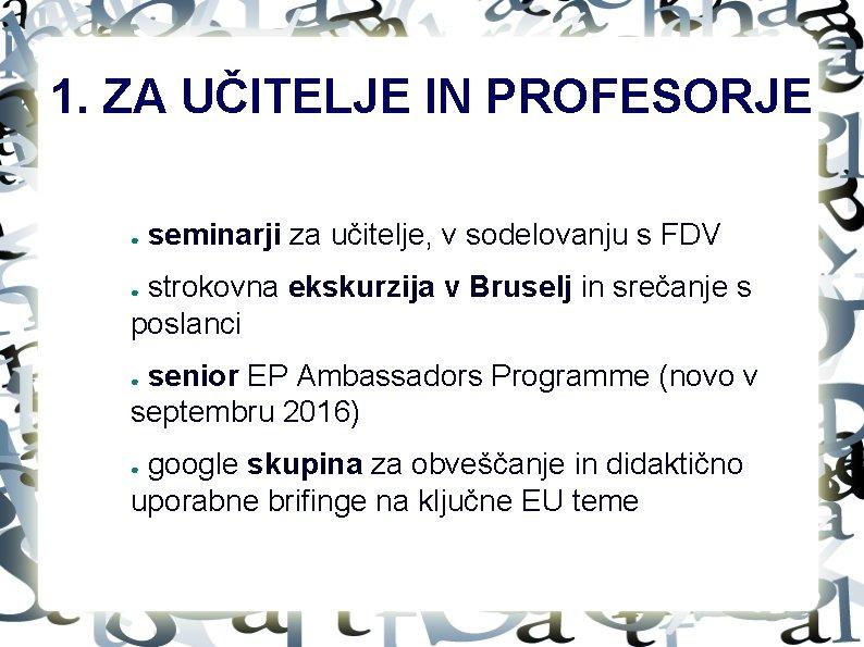 1. ZA UČITELJE IN PROFESORJE ● seminarji za učitelje, v sodelovanju s FDV strokovna