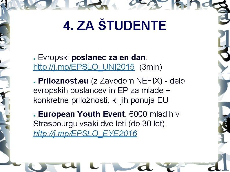 4. ZA ŠTUDENTE Evropski poslanec za en dan: http: //j. mp/EPSLO_UNI 2015 (3 min)