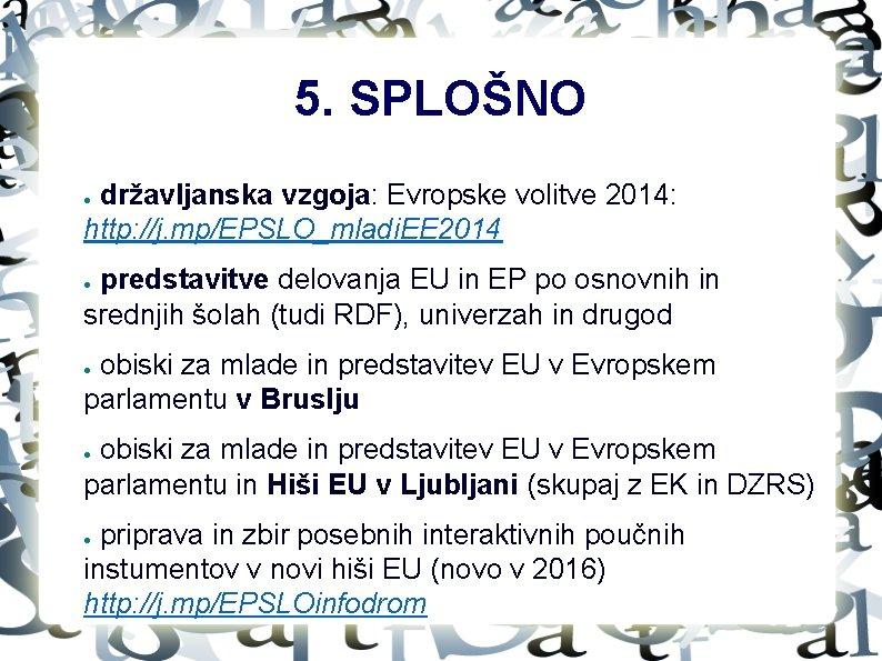 5. SPLOŠNO državljanska vzgoja: Evropske volitve 2014: http: //j. mp/EPSLO_mladi. EE 2014 ● predstavitve